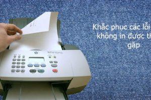 Nguyên nhân lỗi máy in không in được và cách khắc phục